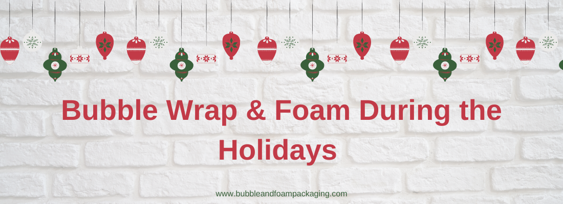 Text says Bubble Wrap & Foam During the Holidays on white background with green and red Christmas ornaments above