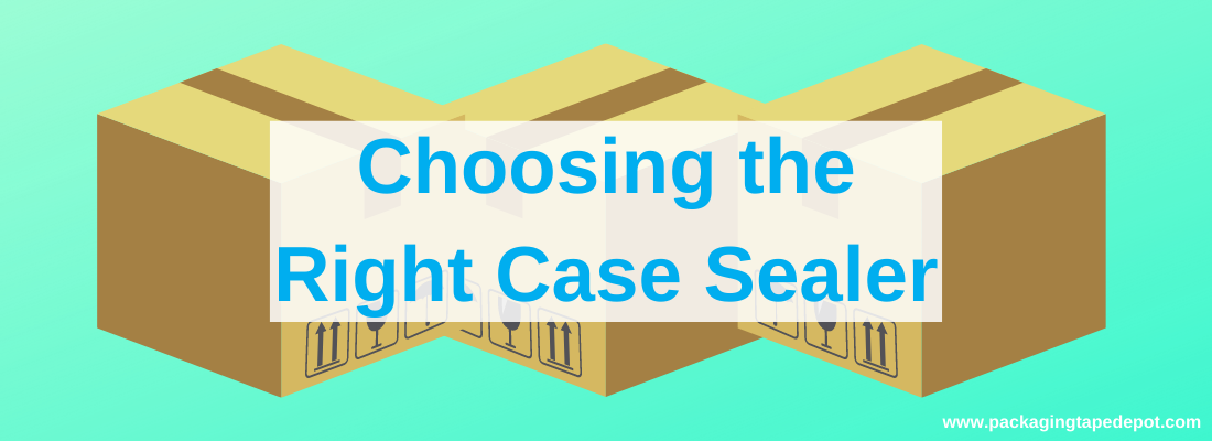 blue text reads choosing the right case sealer on green background with three corrugated boxes