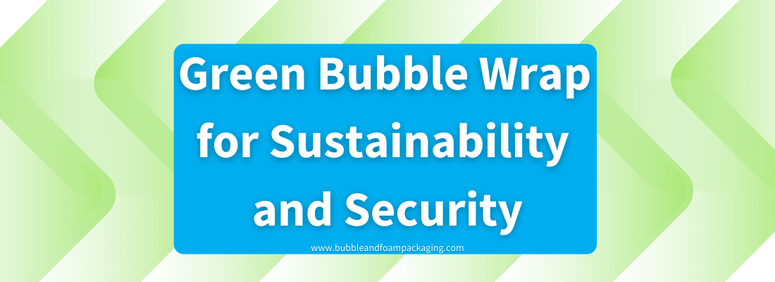 green chevron background with blue box and white text in center reading green bubble wrap for sustainability and security